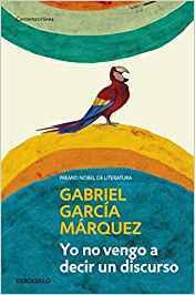 Yo no vengo a decir un discurso,Gabriel García Márquez