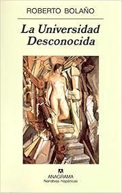 La Universidad Desconocida (Roberto Bolaño)