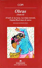 Obras (Tomo II) incluye: El baile de las locas, Las viejas travestís, Virginia Woolf ataca de nuevo