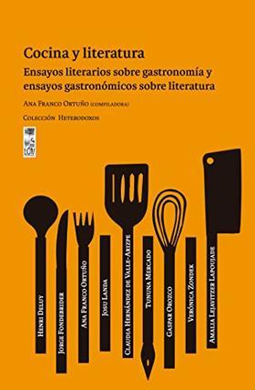 Cocina y literatura: Ensayos literarios sobre gastronomía y ensayos gastronómicos sobre literatura