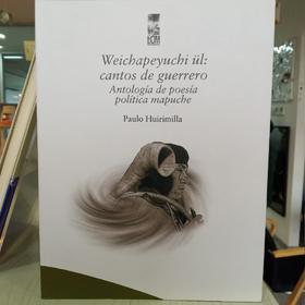Weichapeyuchi ul: cantos de guerrero,antología de poesía política mapuche