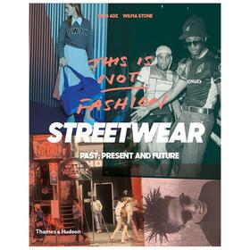 这不是时尚:街头服饰的过去,现在和未来